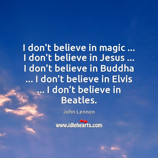 Image, I don't believe in magic … I don't believe in Jesus … I don't