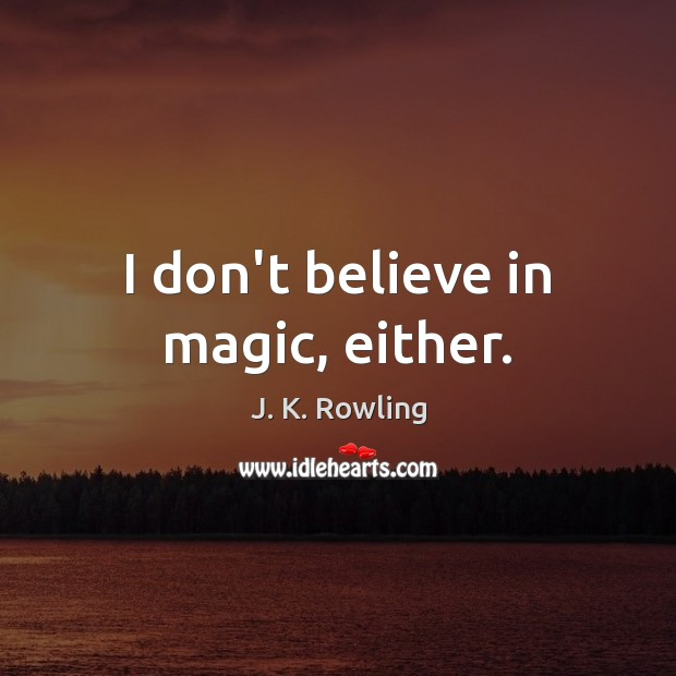 I don't believe in magic, either. Image