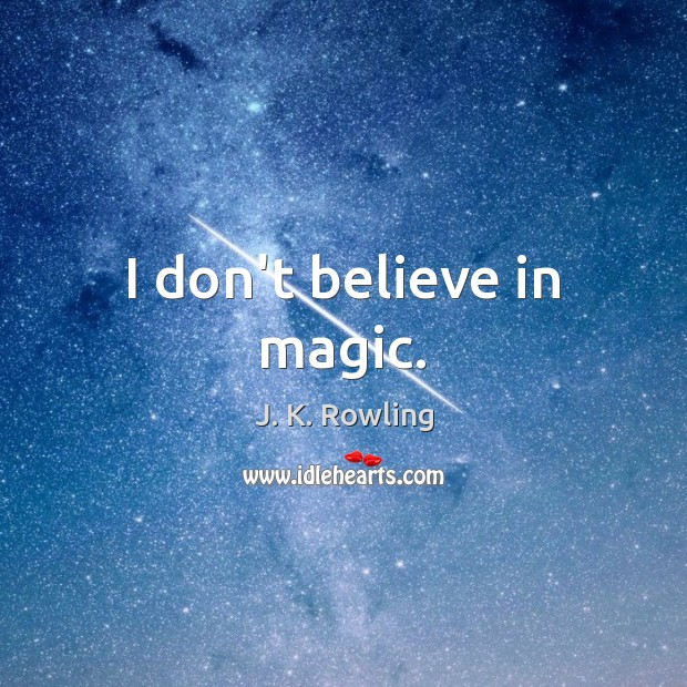 I don't believe in magic. Image