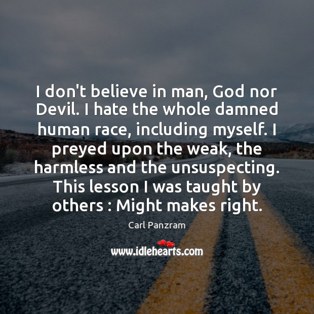 I don't believe in man, God nor Devil. I hate the whole Carl Panzram Picture Quote