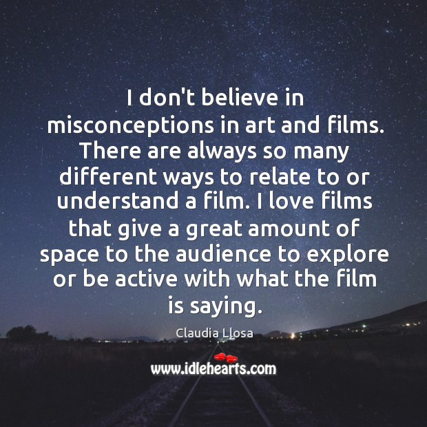 I don't believe in misconceptions in art and films. There are always Image