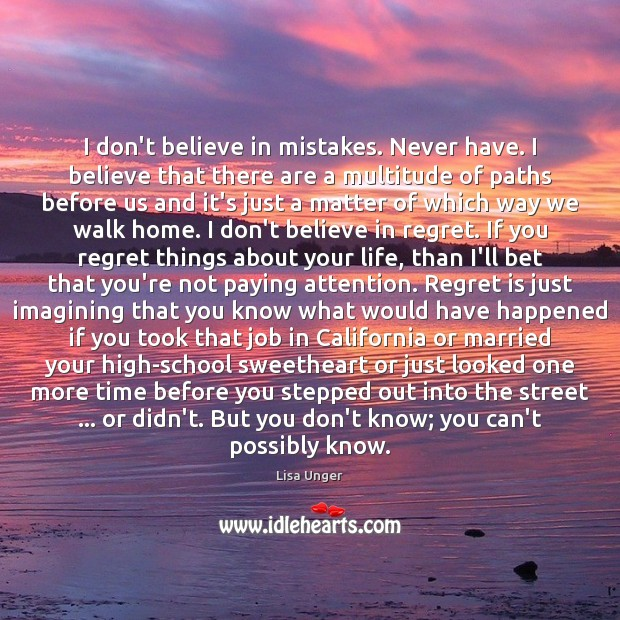 I don't believe in mistakes. Never have. I believe that there are Regret Quotes Image