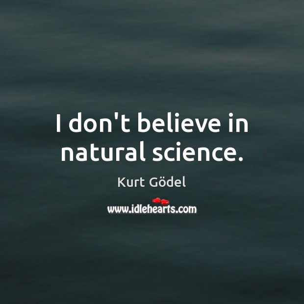 I don't believe in natural science. Image