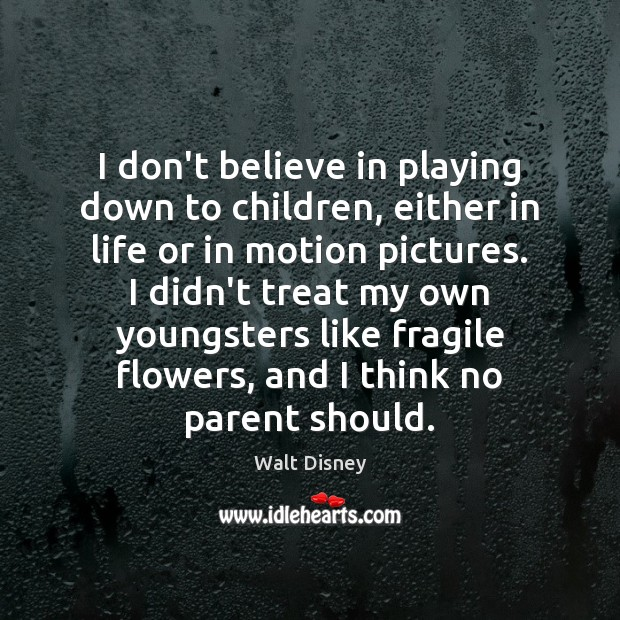 I don't believe in playing down to children, either in life or Image