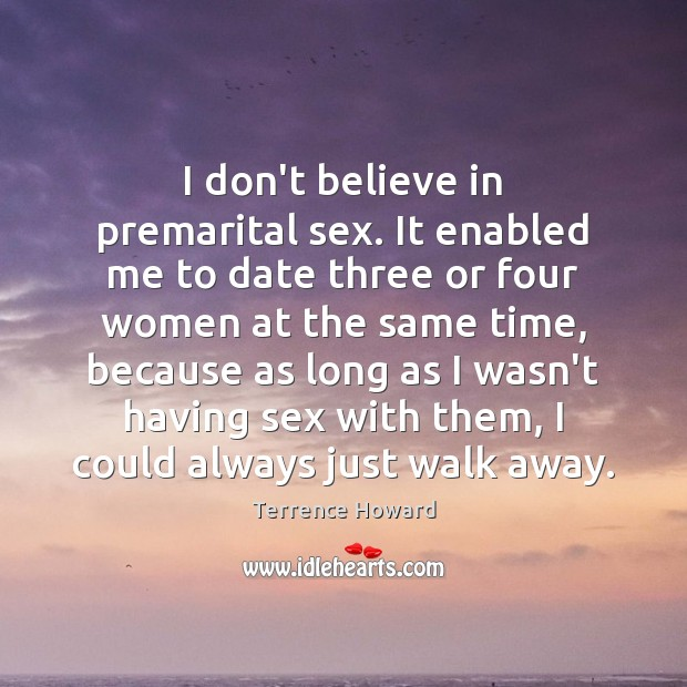 I don't believe in premarital sex. It enabled me to date three Terrence Howard Picture Quote