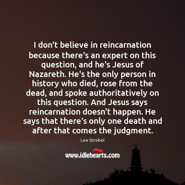 Image, I don't believe in reincarnation because there's an expert on this question,