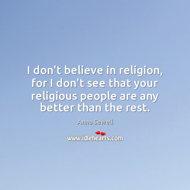 Image, I don't believe in religion, for I don't see that your religious
