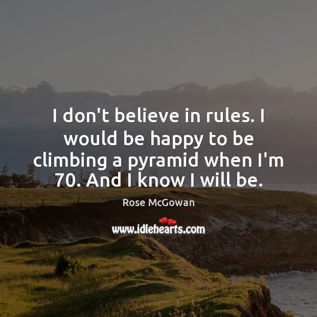 I don't believe in rules. I would be happy to be climbing Rose McGowan Picture Quote
