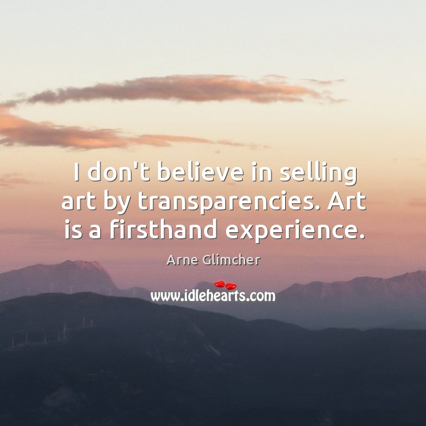 Image, I don't believe in selling art by transparencies. Art is a firsthand experience.
