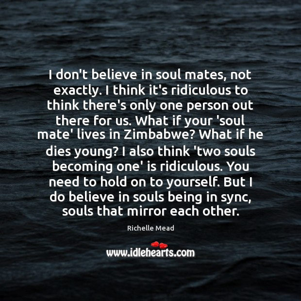 Image, I don't believe in soul mates, not exactly. I think it's ridiculous