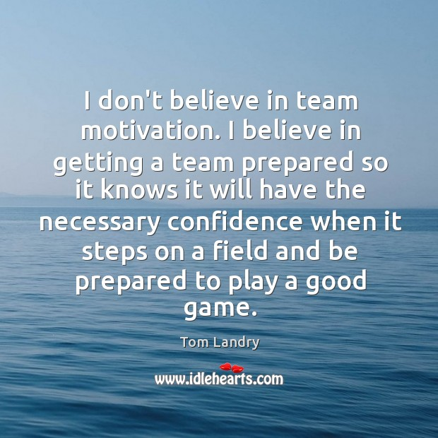 Image, I don't believe in team motivation. I believe in getting a team