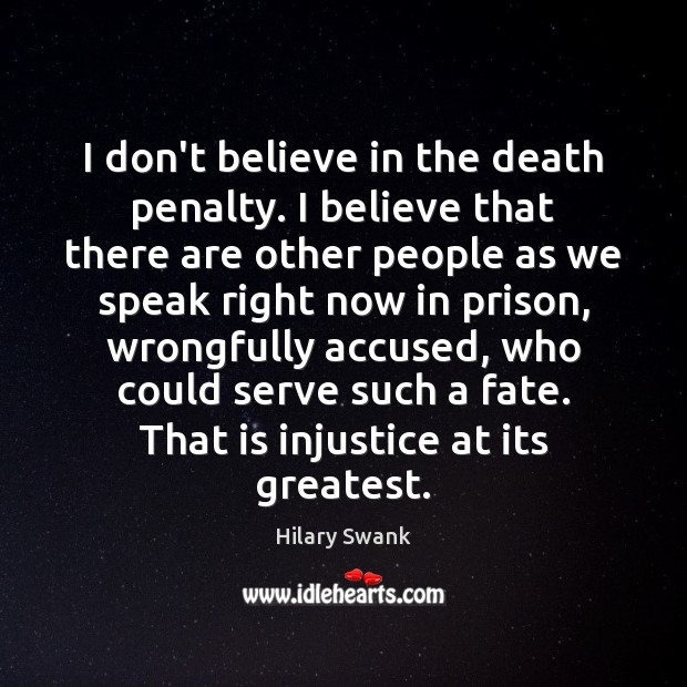 Image, I don't believe in the death penalty. I believe that there are
