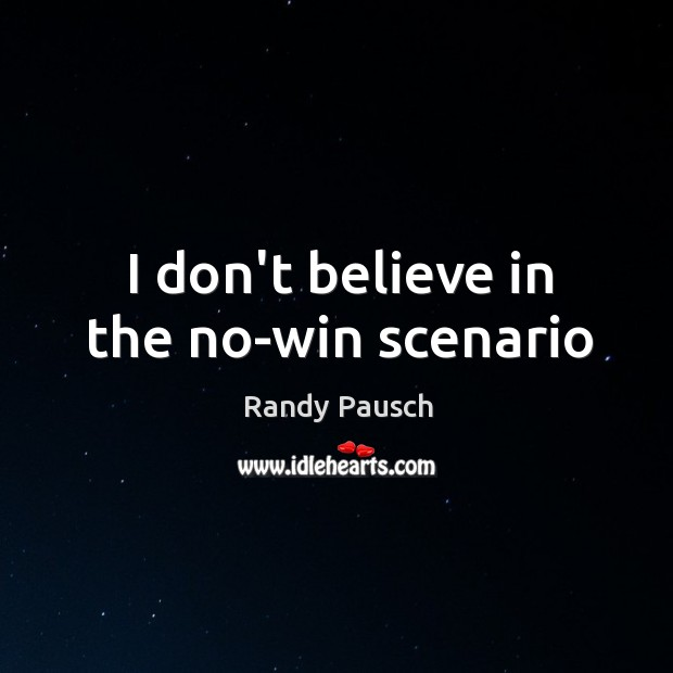 I don't believe in the no-win scenario Randy Pausch Picture Quote