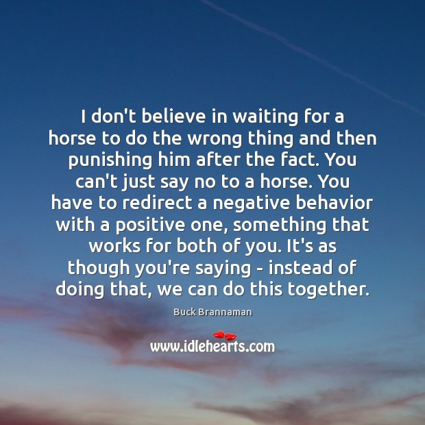 Image, I don't believe in waiting for a horse to do the wrong