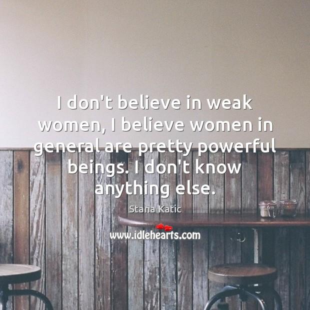 Image, I don't believe in weak women, I believe women in general are