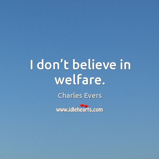 I don't believe in welfare. Image