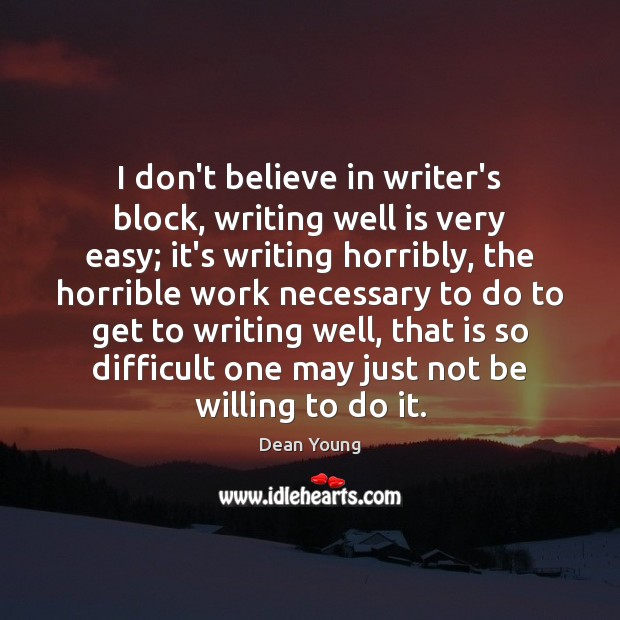 Image, I don't believe in writer's block, writing well is very easy; it's