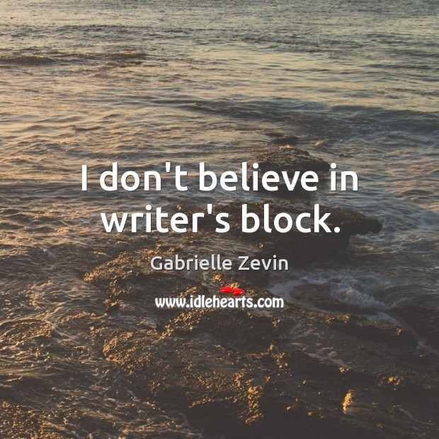 I don't believe in writer's block. Gabrielle Zevin Picture Quote