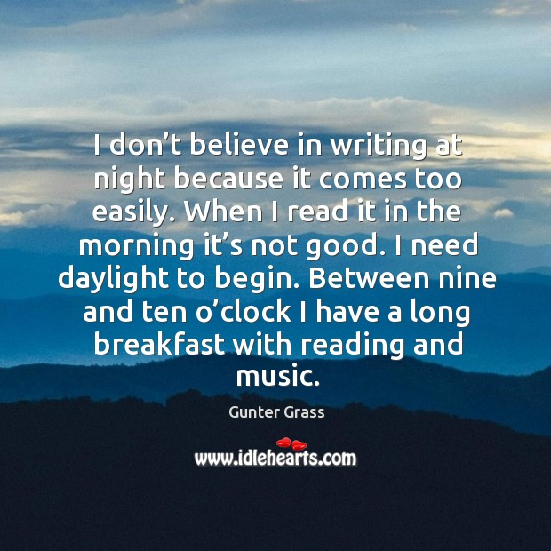 I don't believe in writing at night because it comes too easily. Gunter Grass Picture Quote