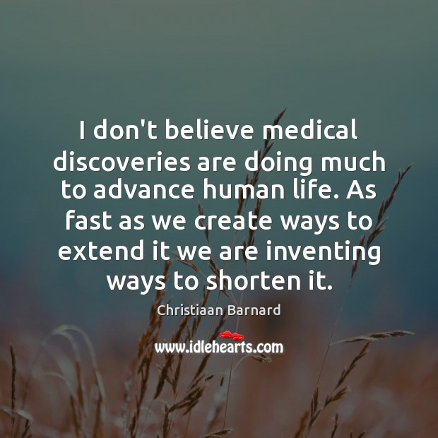 Christiaan Barnard Picture Quote image saying: I don't believe medical discoveries are doing much to advance human life.