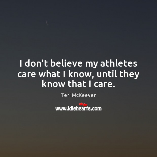 I don't believe my athletes care what I know, until they know that I care. Image