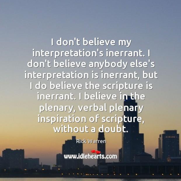 I don't believe my interpretation's inerrant. I don't believe anybody else's interpretation Image