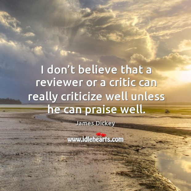 I don't believe that a reviewer or a critic can really James Dickey Picture Quote