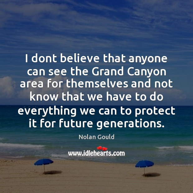 I dont believe that anyone can see the Grand Canyon area for Nolan Gould Picture Quote