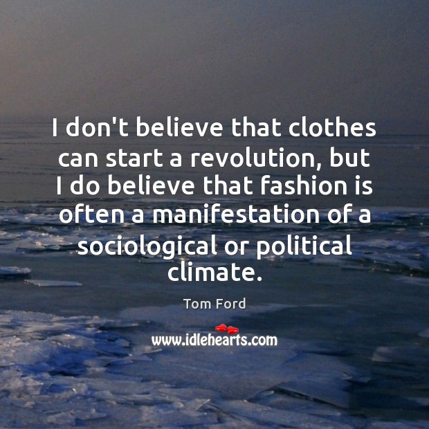 I don't believe that clothes can start a revolution, but I do Fashion Quotes Image