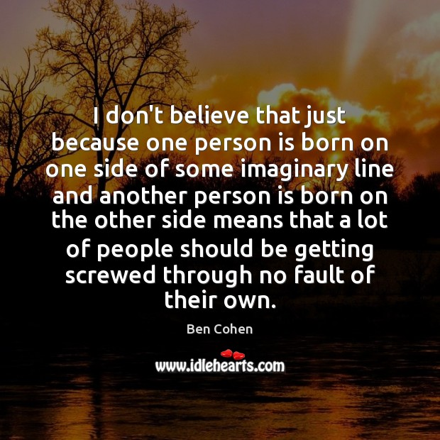 Image, I don't believe that just because one person is born on one