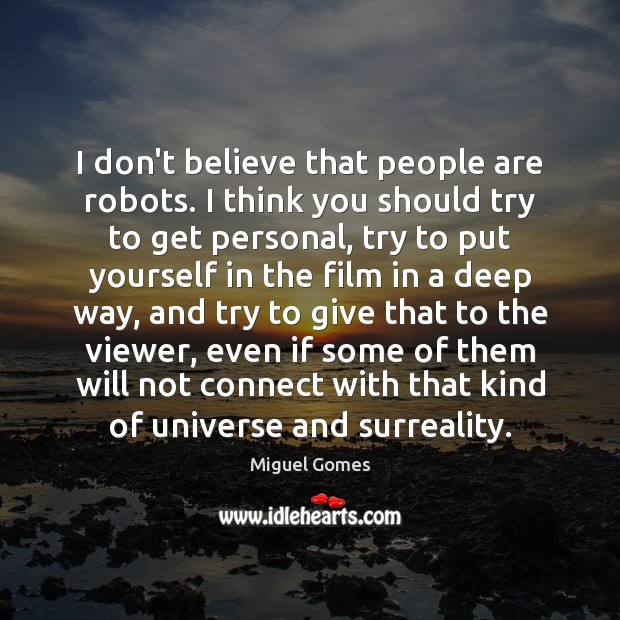 I don't believe that people are robots. I think you should try Image