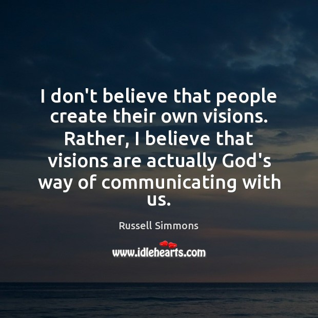 I don't believe that people create their own visions. Rather, I believe Russell Simmons Picture Quote