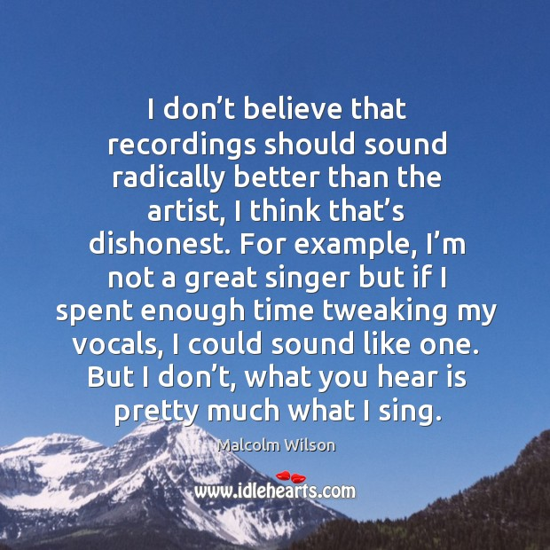 Image, I don't believe that recordings should sound radically better than the artist