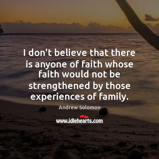 Image, I don't believe that there is anyone of faith whose faith would