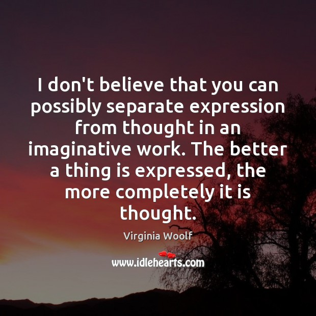 I don't believe that you can possibly separate expression from thought in Image