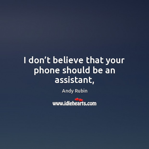 I don't believe that your phone should be an assistant, Image