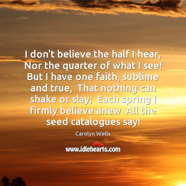 I don't believe the half I hear,  Nor the quarter of what Image