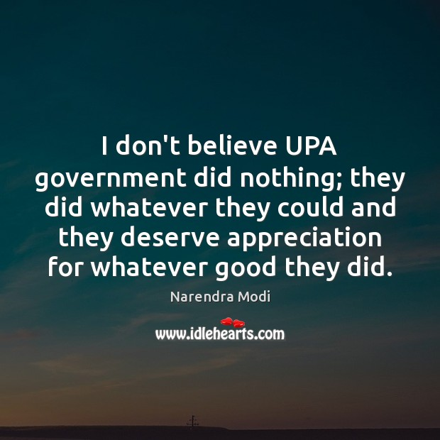 I don't believe UPA government did nothing; they did whatever they could Image