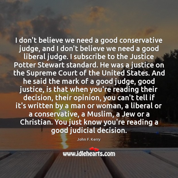 Image, I don't believe we need a good conservative judge, and I don't