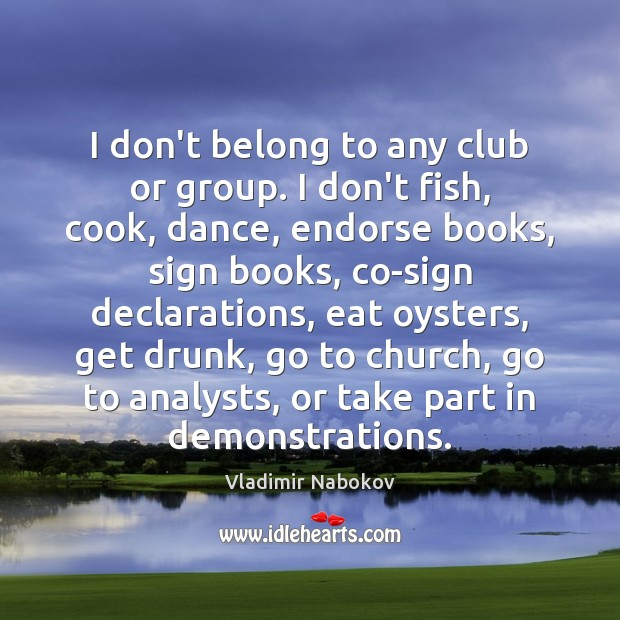 I don't belong to any club or group. I don't fish, cook, Image