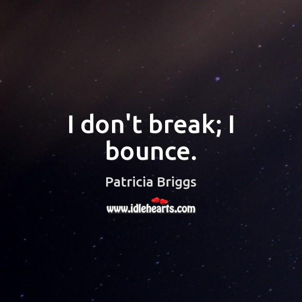 Image, I don't break; I bounce.