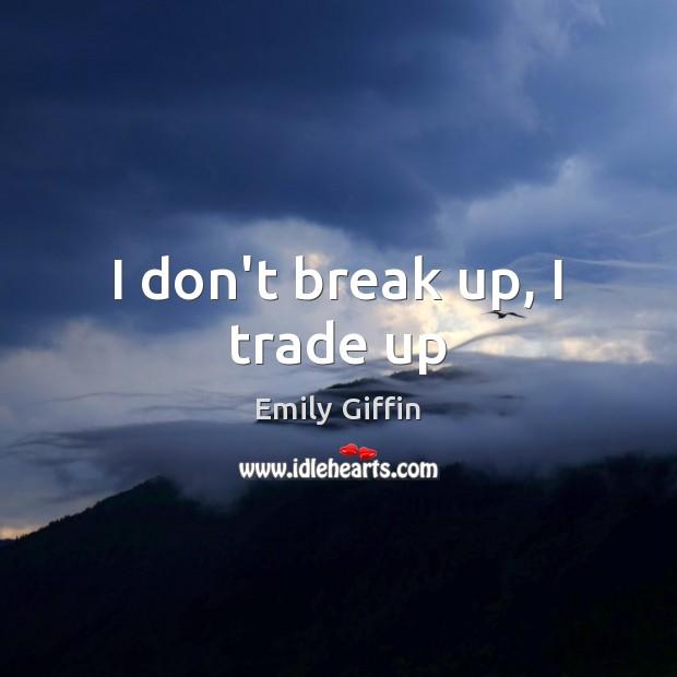 Image, I don't break up, I trade up