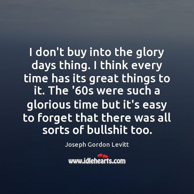 I don't buy into the glory days thing. I think every time Image