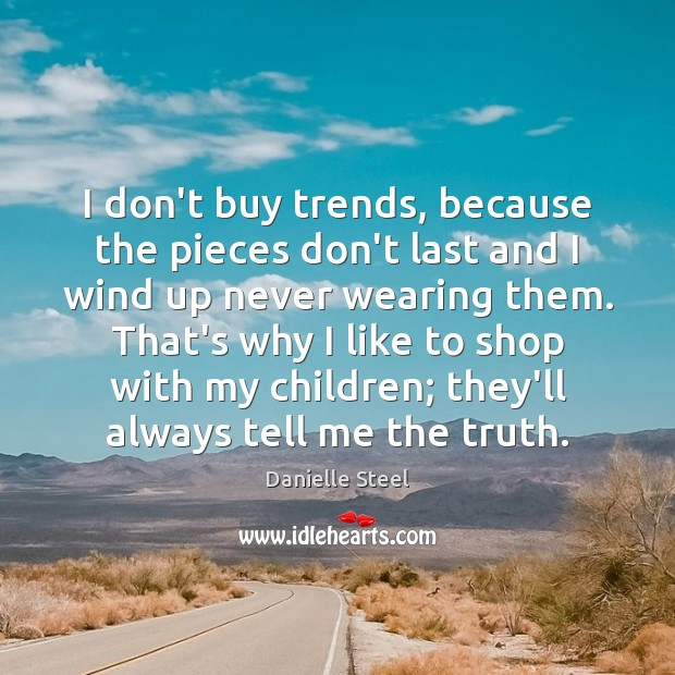 I don't buy trends, because the pieces don't last and I wind Danielle Steel Picture Quote