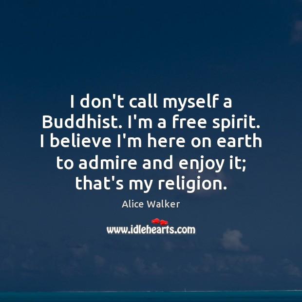 Image, I don't call myself a Buddhist. I'm a free spirit. I believe
