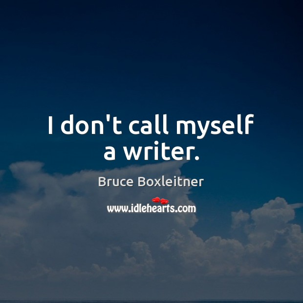 Image, I don't call myself a writer.