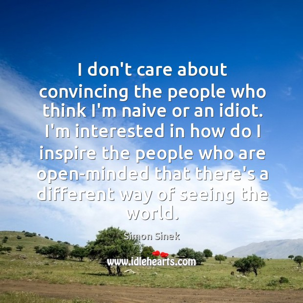I don't care about convincing the people who think I'm naive or Image