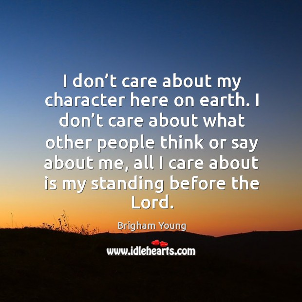 I don't care about my character here on earth. Image