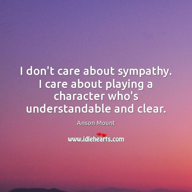 Image, I don't care about sympathy. I care about playing a character who's