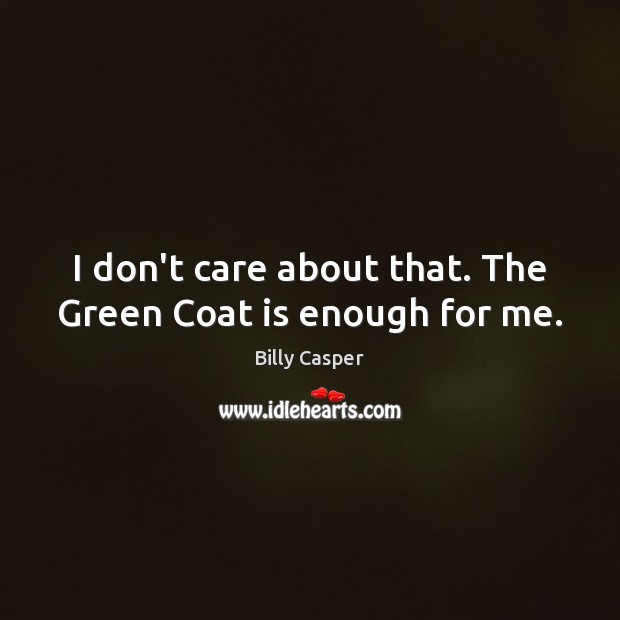 Image, I don't care about that. The Green Coat is enough for me.